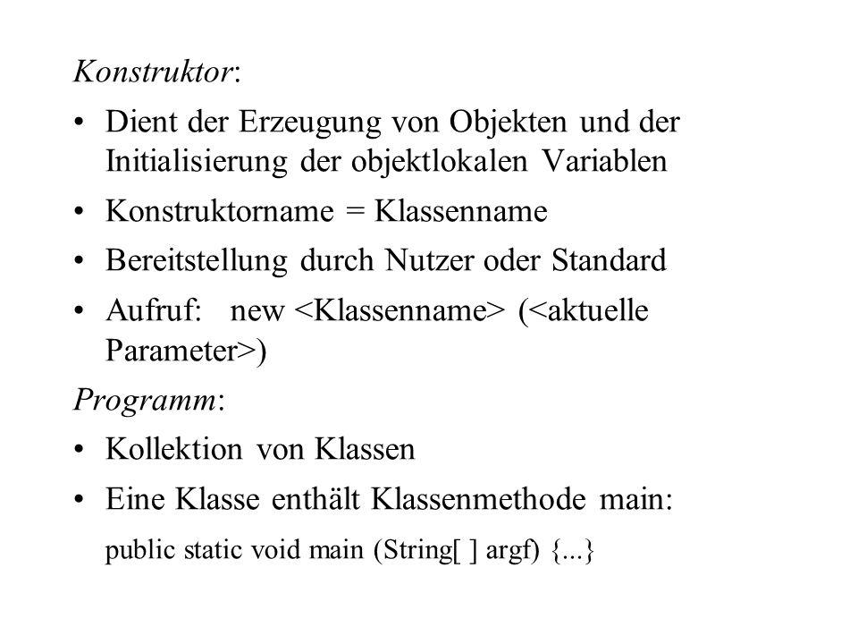 Konstruktor: Dient der Erzeugung von Objekten und der Initialisierung der objektlokalen Variablen Konstruktorname = Klassenname Bereitstellung durch N