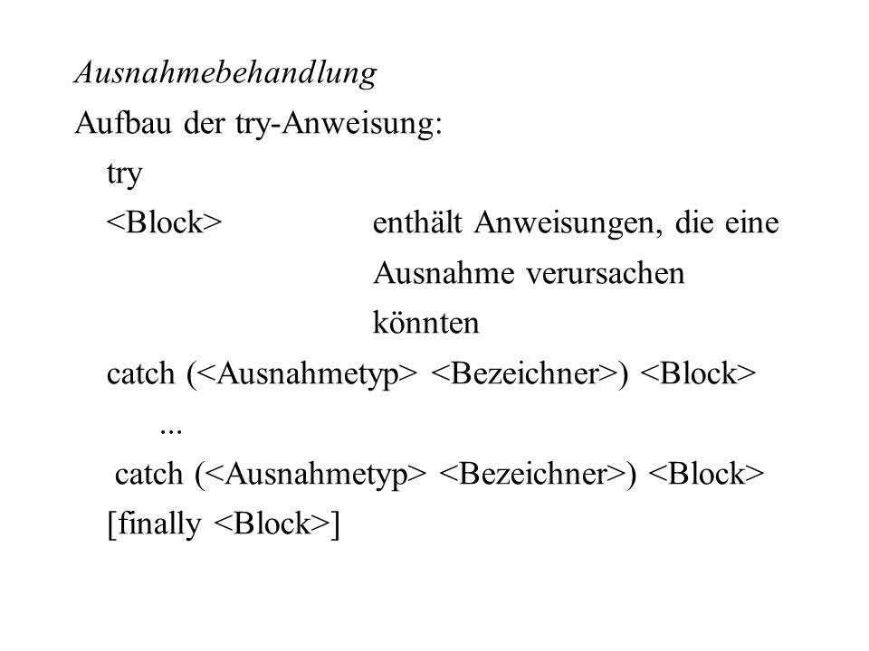 Ausnahmebehandlung Aufbau der try-Anweisung: try enthält Anweisungen, die eine Ausnahme verursachen könnten catch ( )... catch ( ) [finally ]