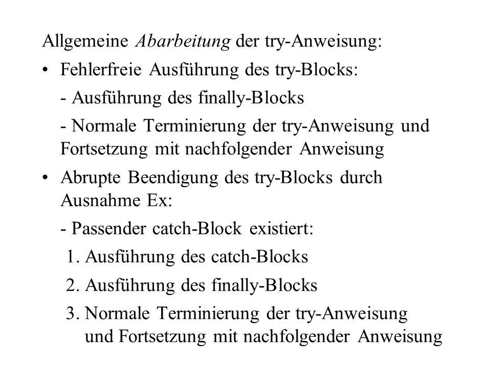 Allgemeine Abarbeitung der try-Anweisung: Fehlerfreie Ausführung des try-Blocks: - Ausführung des finally-Blocks - Normale Terminierung der try-Anweis