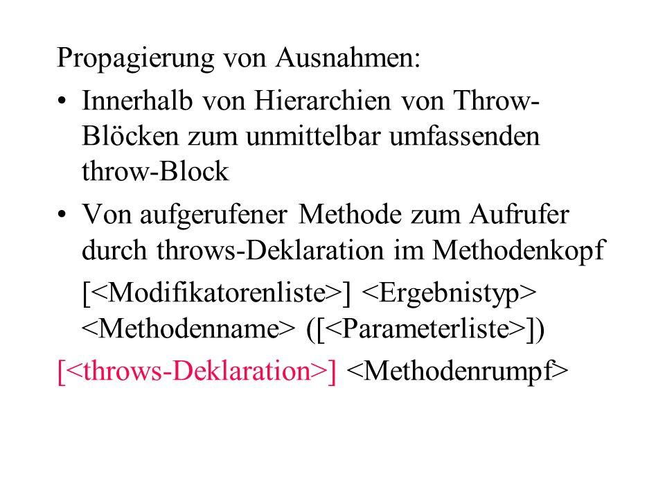 Propagierung von Ausnahmen: Innerhalb von Hierarchien von Throw- Blöcken zum unmittelbar umfassenden throw-Block Von aufgerufener Methode zum Aufrufer