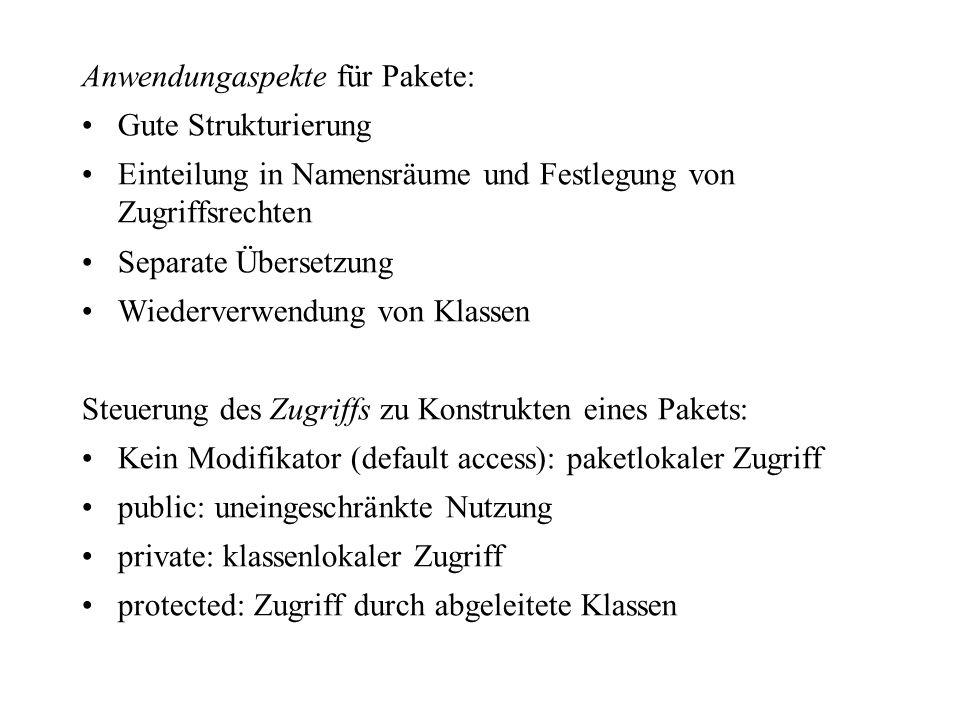 Anwendungaspekte für Pakete: Gute Strukturierung Einteilung in Namensräume und Festlegung von Zugriffsrechten Separate Übersetzung Wiederverwendung vo