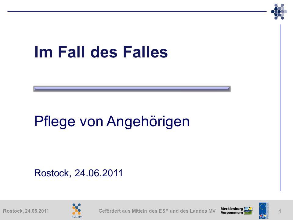 Gefördert aus Mitteln des ESF und des Landes MVRostock, 24.06.2011 1 Im Fall des Falles Pflege von Angehörigen Rostock, 24.06.2011
