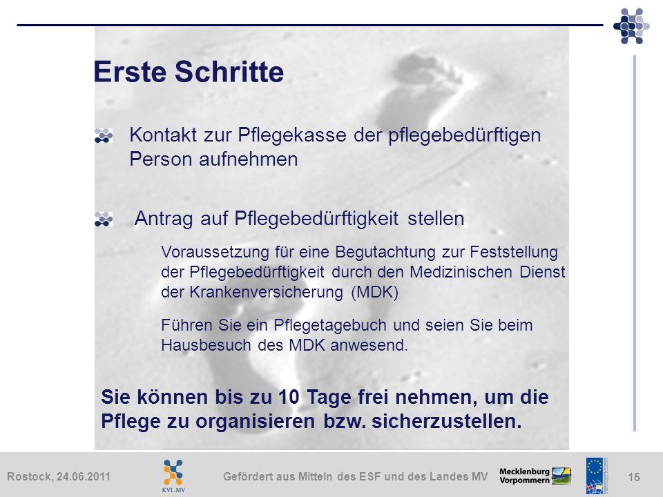 Gefördert aus Mitteln des ESF und des Landes MVRostock, 24.06.2011 15 Erste Schritte Kontakt zur Pflegekasse der pflegebedürftigen Person aufnehmen An
