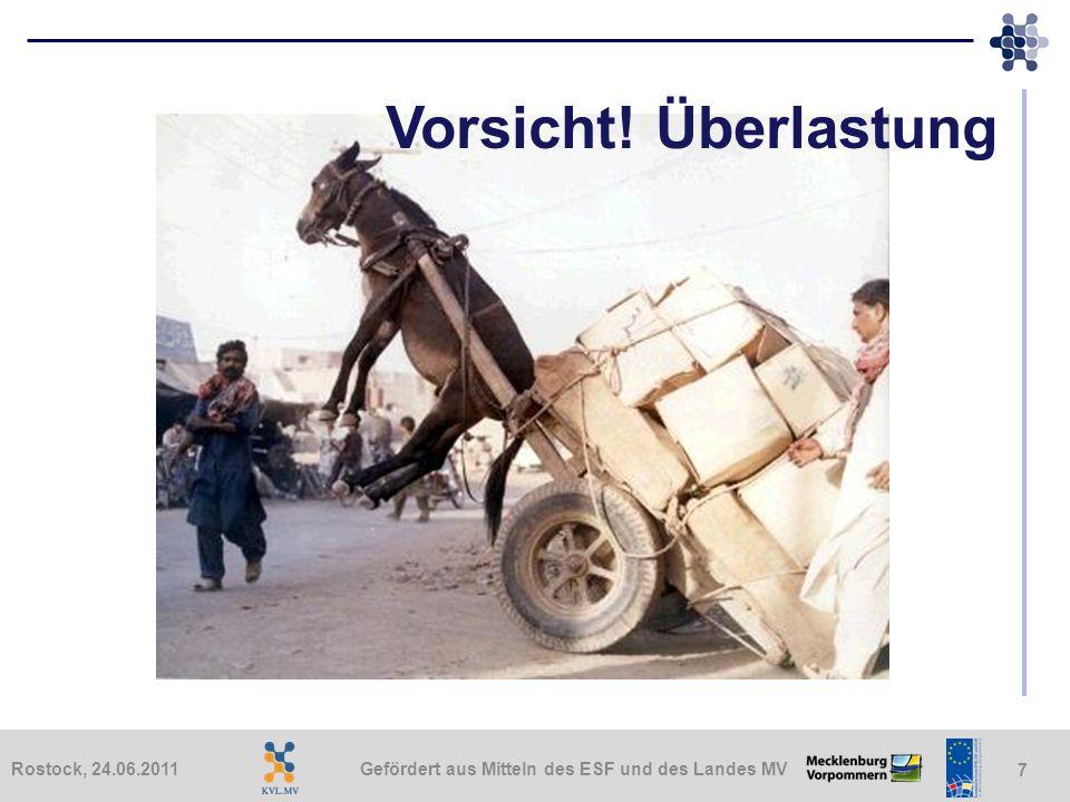 Gefördert aus Mitteln des ESF und des Landes MVRostock, 24.06.2011 7 Vorsicht! Überlastung