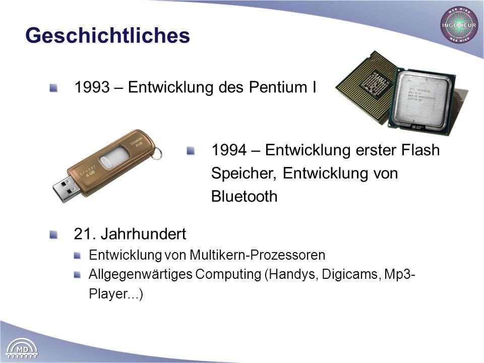 Geschichtliches 1994 – Entwicklung erster Flash Speicher, Entwicklung von Bluetooth 1993 – Entwicklung des Pentium I 21. Jahrhundert Entwicklung von M