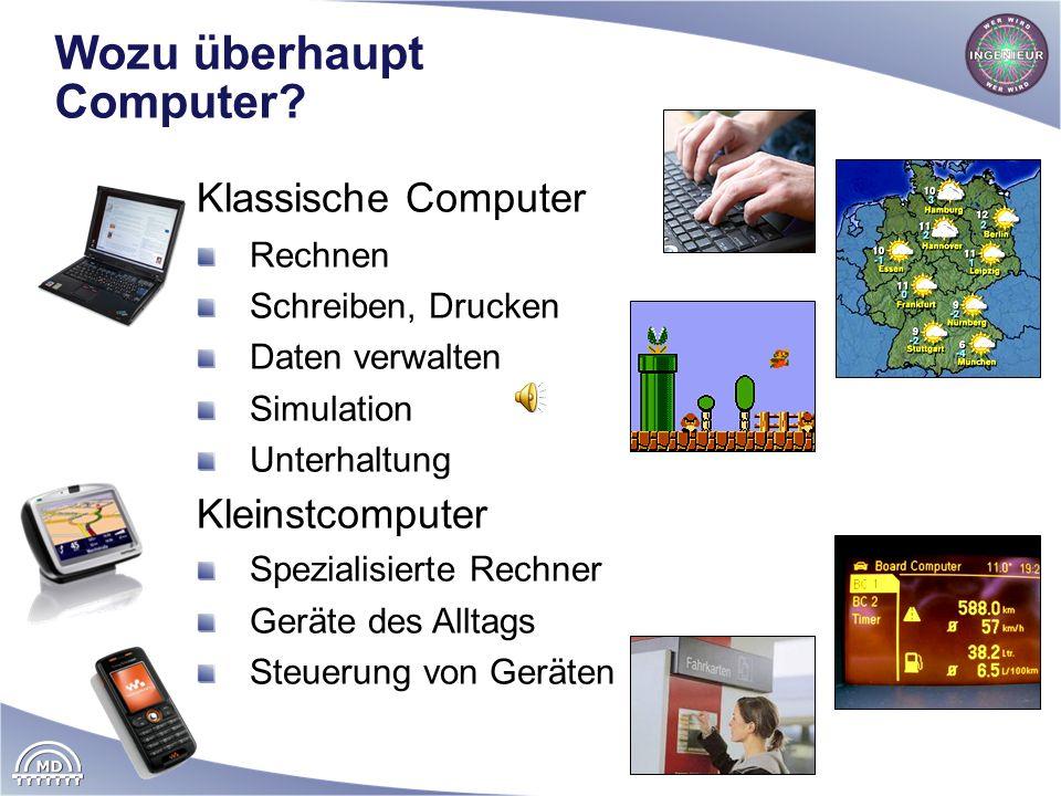 Wozu überhaupt Computer? Klassische Computer Rechnen Schreiben, Drucken Daten verwalten Simulation Unterhaltung Kleinstcomputer Spezialisierte Rechner