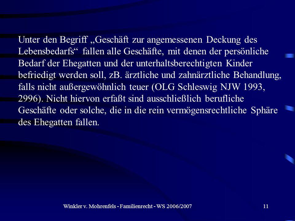 Winkler v. Mohrenfels - Familienrecht - WS 2006/200711 Unter den Begriff Geschäft zur angemessenen Deckung des Lebensbedarfs fallen alle Geschäfte, mi