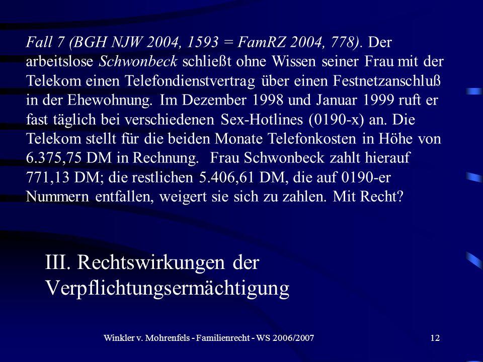 Winkler v. Mohrenfels - Familienrecht - WS 2006/200712 III. Rechtswirkungen der Verpflichtungsermächtigung Fall 7 (BGH NJW 2004, 1593 = FamRZ 2004, 77