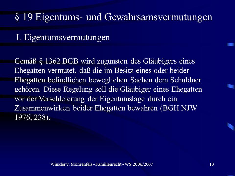Winkler v. Mohrenfels - Familienrecht - WS 2006/200713 § 19 Eigentums- und Gewahrsamsvermutungen I. Eigentumsvermutungen Gemäß § 1362 BGB wird zugunst