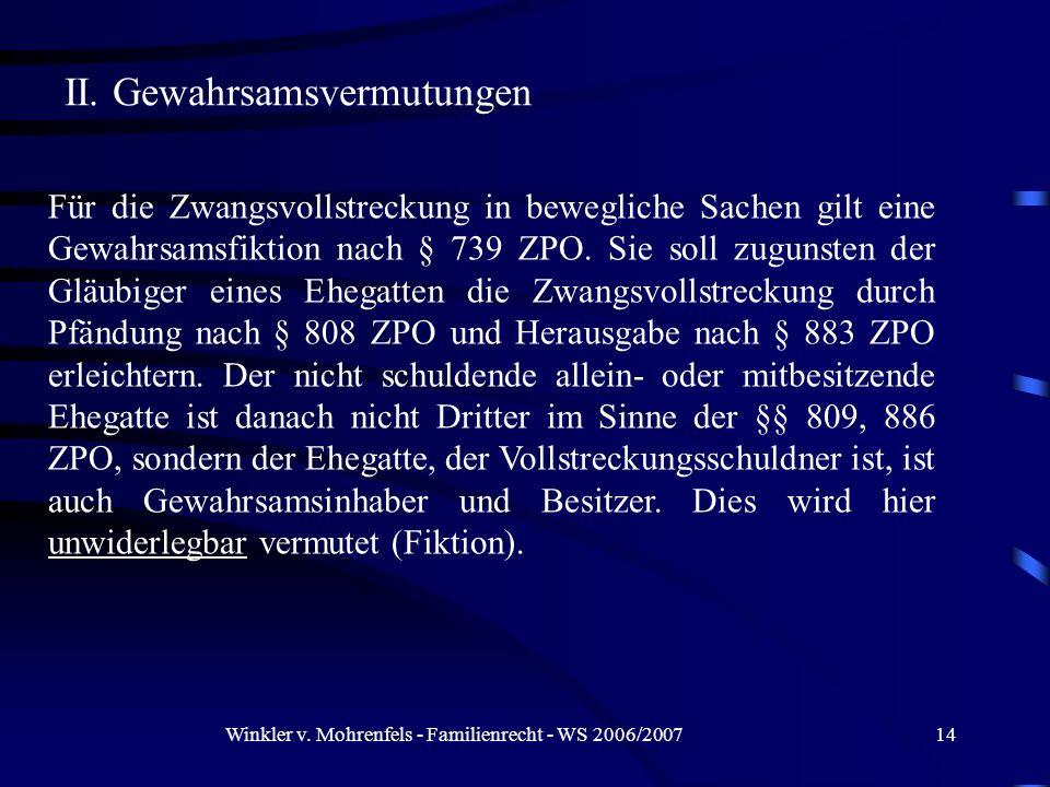 Winkler v. Mohrenfels - Familienrecht - WS 2006/200714 II. Gewahrsamsvermutungen Für die Zwangsvollstreckung in bewegliche Sachen gilt eine Gewahrsams
