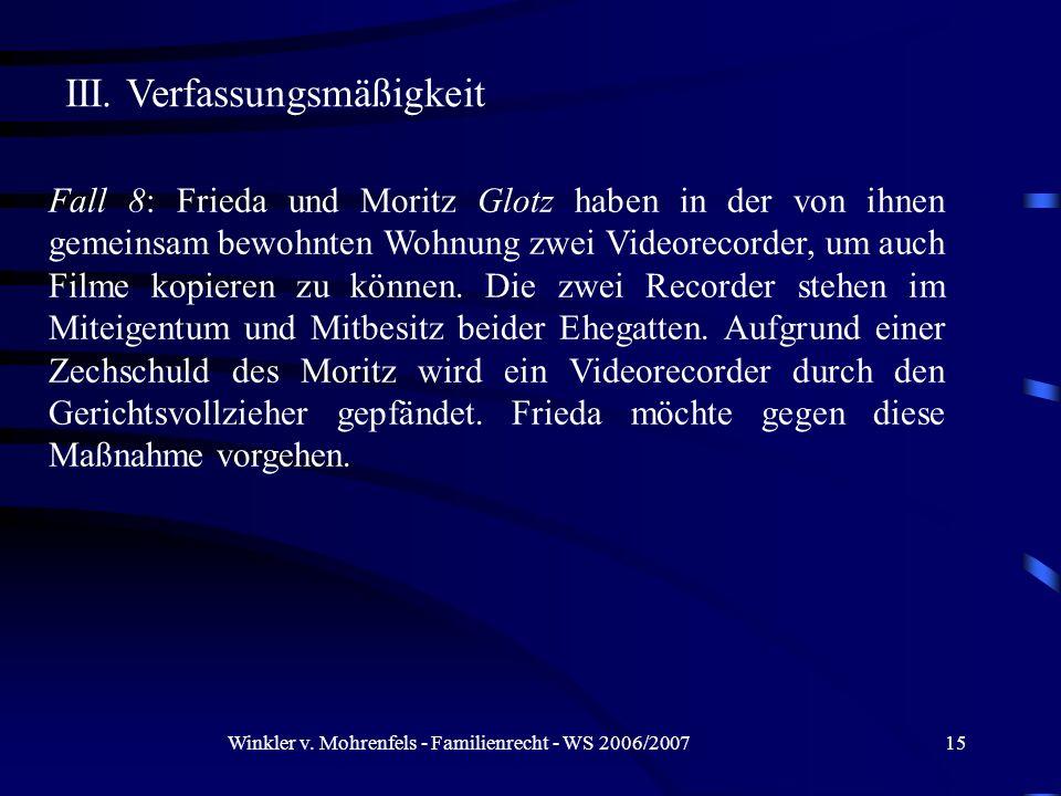 Winkler v. Mohrenfels - Familienrecht - WS 2006/200715 III. Verfassungsmäßigkeit Fall 8: Frieda und Moritz Glotz haben in der von ihnen gemeinsam bewo