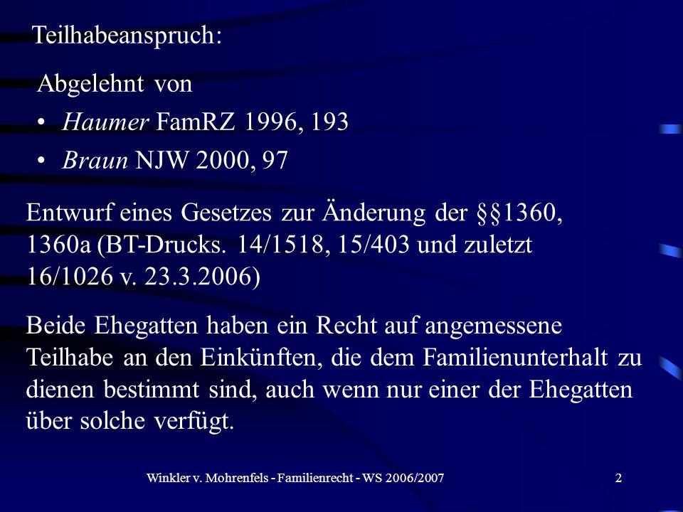 Winkler v. Mohrenfels - Familienrecht - WS 2006/20072 Teilhabeanspruch: Abgelehnt von Haumer FamRZ 1996, 193 Braun NJW 2000, 97 Entwurf eines Gesetzes