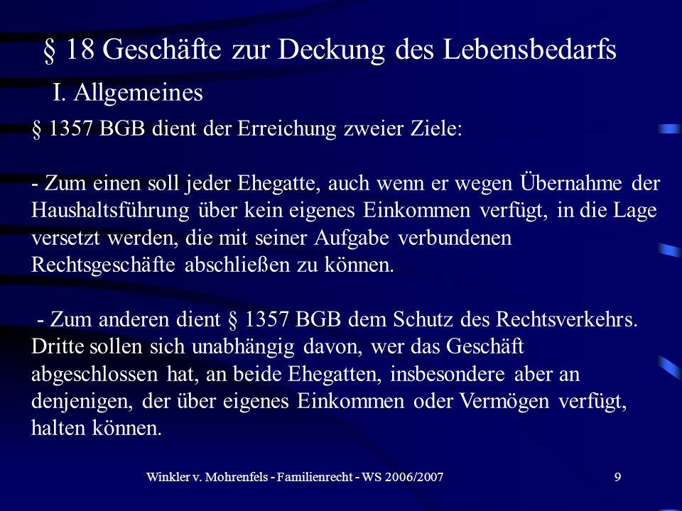 Winkler v. Mohrenfels - Familienrecht - WS 2006/20079 § 18 Geschäfte zur Deckung des Lebensbedarfs I. Allgemeines § 1357 BGB dient der Erreichung zwei