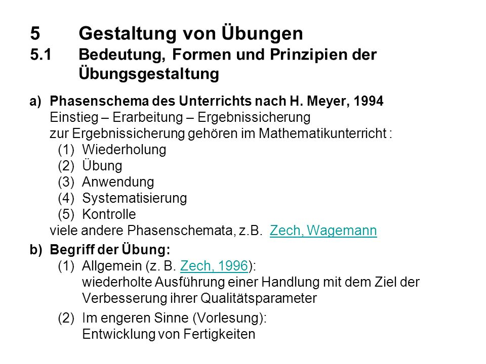 5Gestaltung von Übungen 5.1 Bedeutung, Formen und Prinzipien der Übungsgestaltung a)Phasenschema des Unterrichts nach H. Meyer, 1994 Einstieg – Erarbe