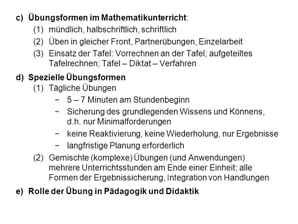 c)Übungsformen im Mathematikunterricht: (1)mündlich, halbschriftlich, schriftlich (2)Üben in gleicher Front, Partnerübungen, Einzelarbeit (3)Einsatz d