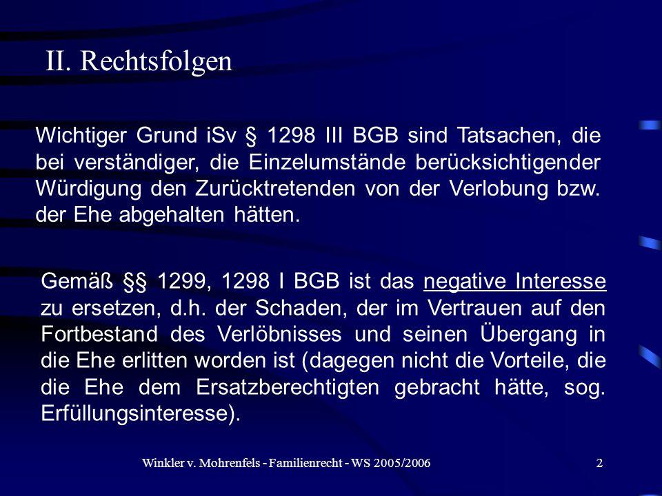 Winkler v. Mohrenfels - Familienrecht - WS 2005/20062 Wichtiger Grund iSv § 1298 III BGB sind Tatsachen, die bei verständiger, die Einzelumstände berü