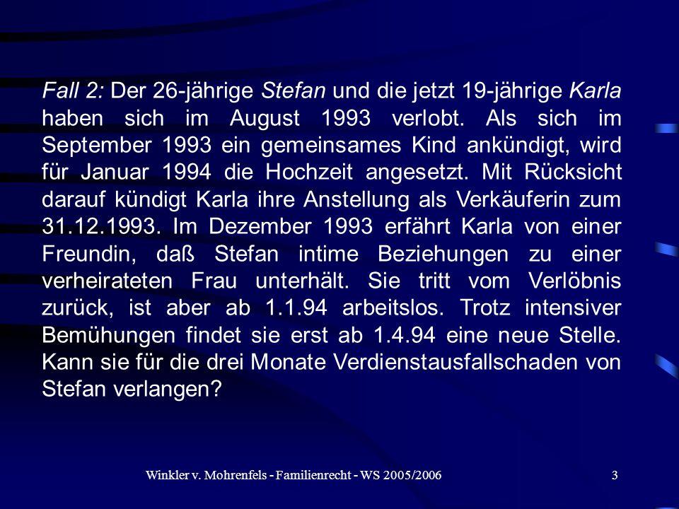 Winkler v. Mohrenfels - Familienrecht - WS 2005/20063 Fall 2: Der 26-jährige Stefan und die jetzt 19-jährige Karla haben sich im August 1993 verlobt.