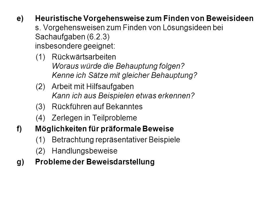 e)Heuristische Vorgehensweise zum Finden von Beweisideen s. Vorgehensweisen zum Finden von Lösungsideen bei Sachaufgaben (6.2.3) insbesondere geeignet
