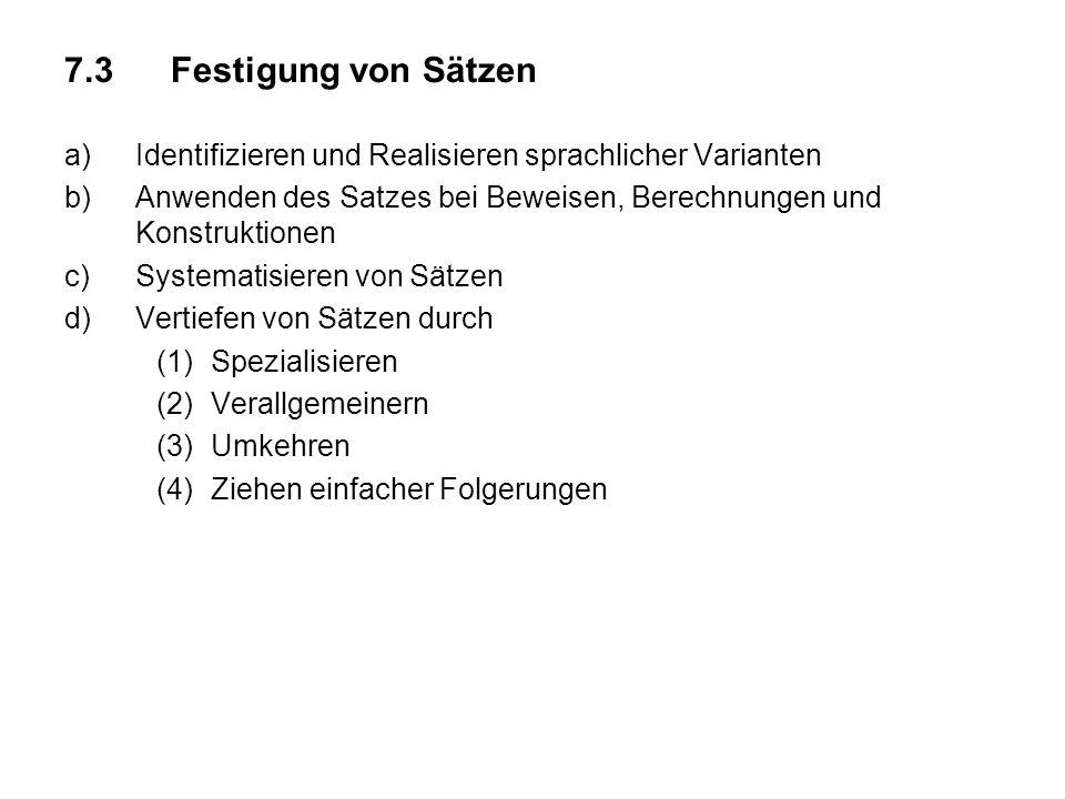 7.3Festigung von Sätzen a)Identifizieren und Realisieren sprachlicher Varianten b)Anwenden des Satzes bei Beweisen, Berechnungen und Konstruktionen c)