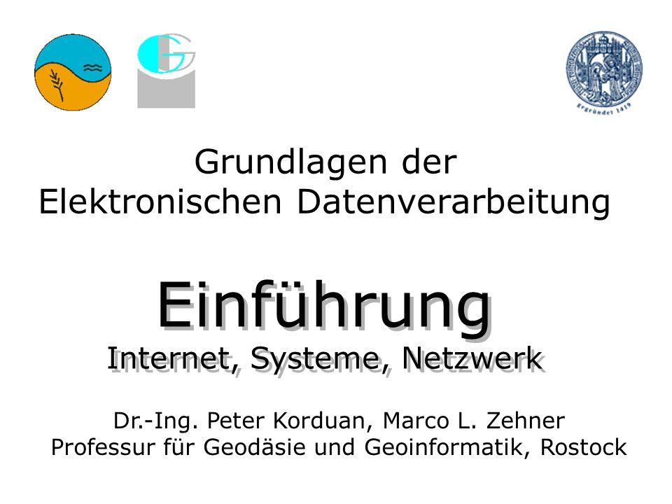 Einführung Internet, Systeme, Netzwerk Einführung Internet, Systeme, Netzwerk Dr.-Ing. Peter Korduan, Marco L. Zehner Professur für Geodäsie und Geoin