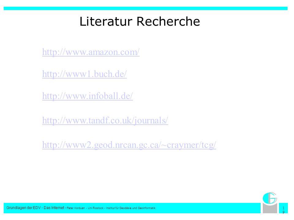 1919 Grundlagen der EDV - Das Internet - Peter Korduan - Uni Rostock - Institut für Geodäsie und Geoinformatik Literatur Recherche http://www.tandf.co
