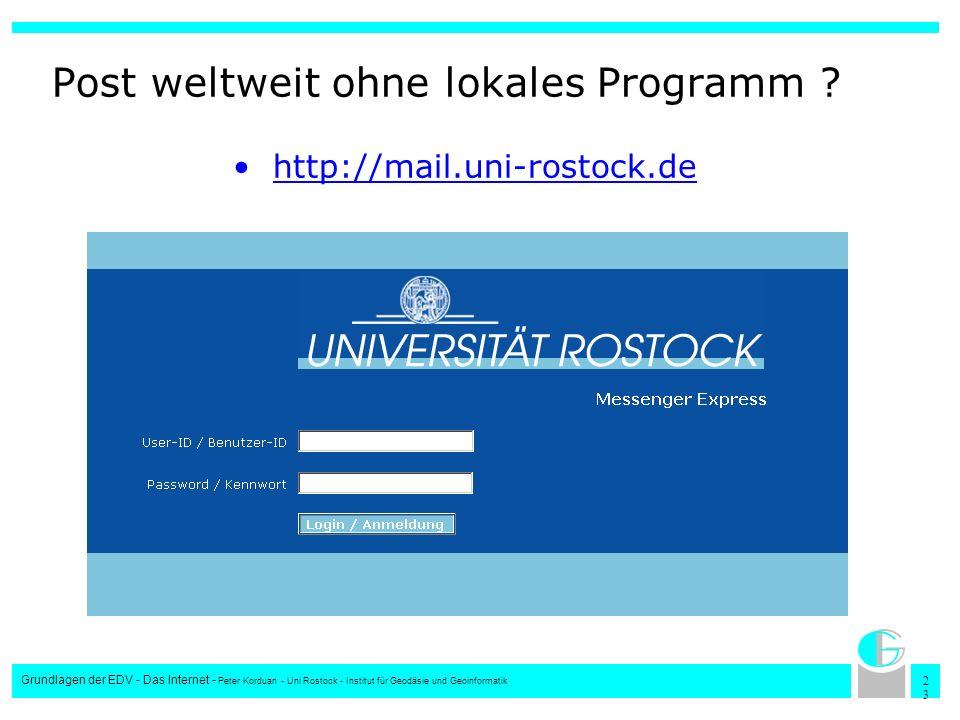2323 Grundlagen der EDV - Das Internet - Peter Korduan - Uni Rostock - Institut für Geodäsie und Geoinformatik Post weltweit ohne lokales Programm ? h
