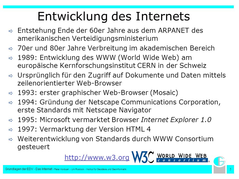 5 Grundlagen der EDV - Das Internet - Peter Korduan - Uni Rostock - Institut für Geodäsie und Geoinformatik Entwicklung des Internets Entstehung Ende