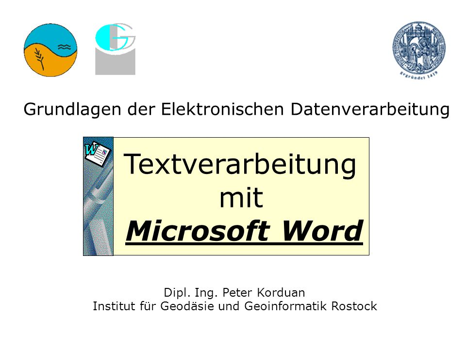 Dipl. Ing. Peter Korduan Institut für Geodäsie und Geoinformatik Rostock Grundlagen der Elektronischen Datenverarbeitung Textverarbeitung mit Microsof