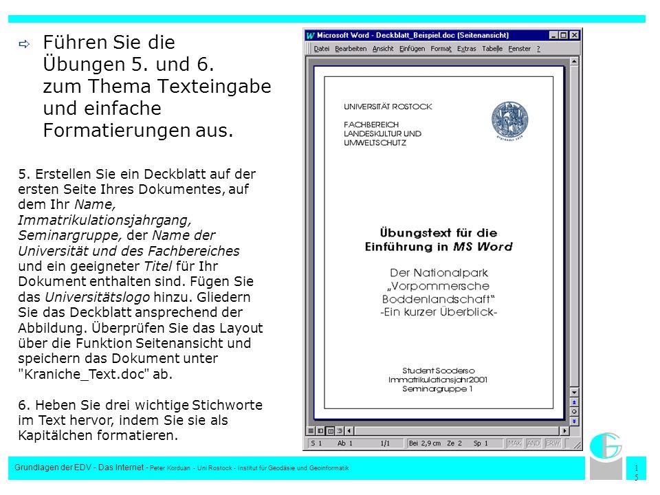 1515 Grundlagen der EDV - Das Internet - Peter Korduan - Uni Rostock - Institut für Geodäsie und Geoinformatik Führen Sie die Übungen 5. und 6. zum Th