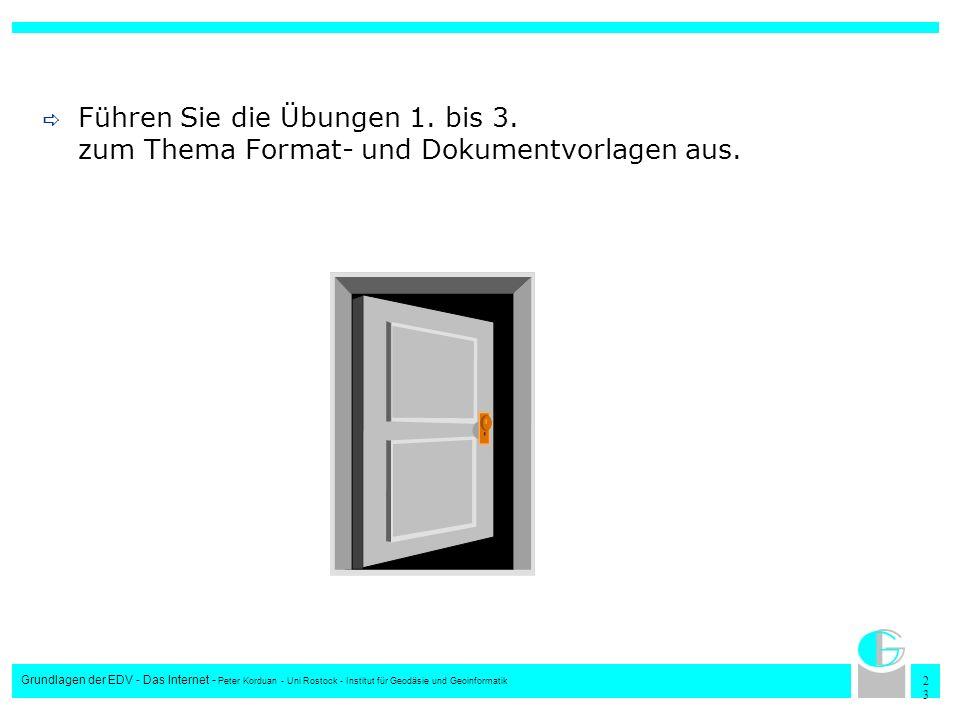 2323 Grundlagen der EDV - Das Internet - Peter Korduan - Uni Rostock - Institut für Geodäsie und Geoinformatik Führen Sie die Übungen 1. bis 3. zum Th