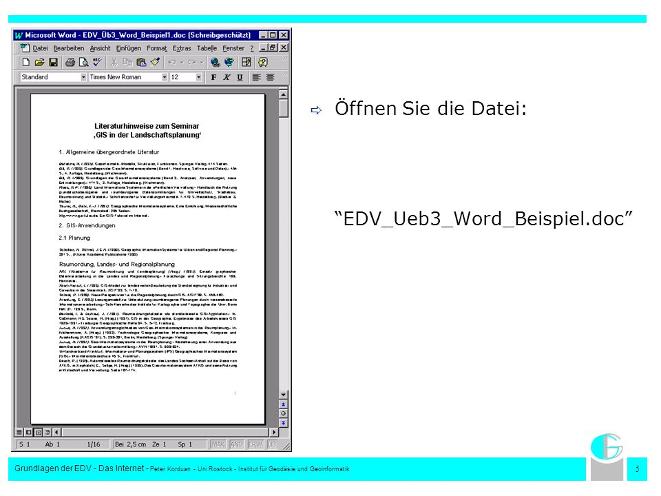 5 Grundlagen der EDV - Das Internet - Peter Korduan - Uni Rostock - Institut für Geodäsie und Geoinformatik Öffnen Sie die Datei: EDV_Ueb3_Word_Beispi