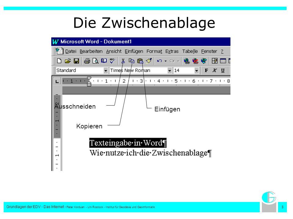 8 Grundlagen der EDV - Das Internet - Peter Korduan - Uni Rostock - Institut für Geodäsie und Geoinformatik Die Zwischenablage Ausschneiden Kopieren E