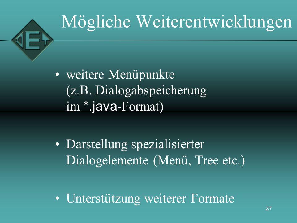 27 weitere Menüpunkte (z.B. Dialogabspeicherung im *.java -Format) Darstellung spezialisierter Dialogelemente (Menü, Tree etc.) Unterstützung weiterer