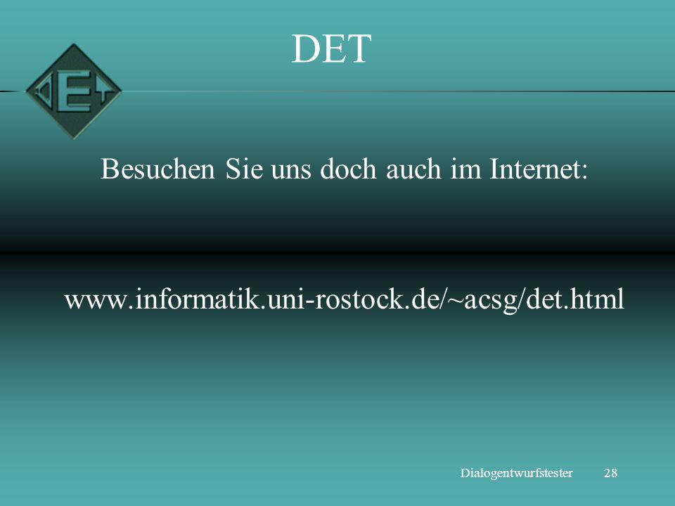 28Dialogentwurfstester DET Besuchen Sie uns doch auch im Internet: www.informatik.uni-rostock.de/~acsg/det.html