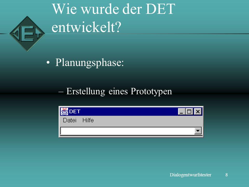 8Dialogentwurfstester Wie wurde der DET entwickelt? Planungsphase: –Erstellung eines Prototypen