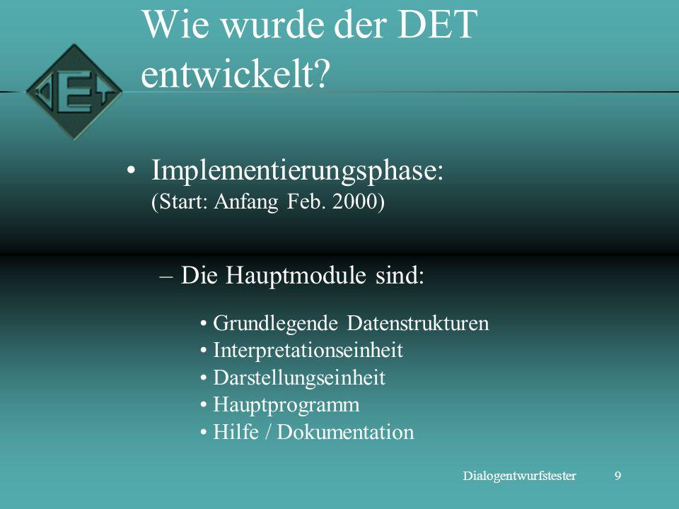 9Dialogentwurfstester Wie wurde der DET entwickelt? Implementierungsphase: (Start: Anfang Feb. 2000) –Die Hauptmodule sind: Grundlegende Datenstruktur