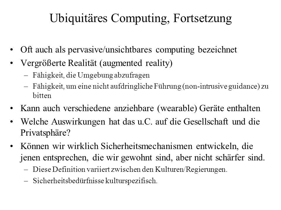 Ubiquitäres Computing, Fortsetzung Oft auch als pervasive/unsichtbares computing bezeichnet Vergrößerte Realität (augmented reality) –Fähigkeit, die U