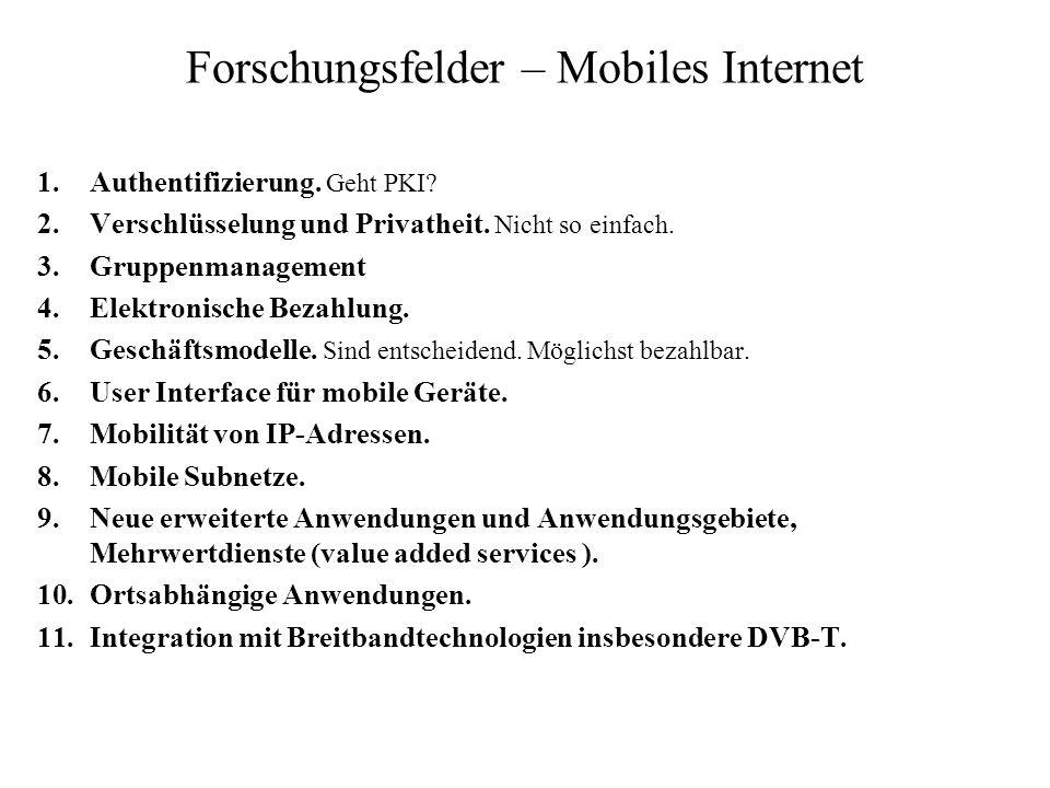 Forschungsfelder – Mobiles Internet 1.Authentifizierung. Geht PKI? 2.Verschlüsselung und Privatheit. Nicht so einfach. 3.Gruppenmanagement 4.Elektroni
