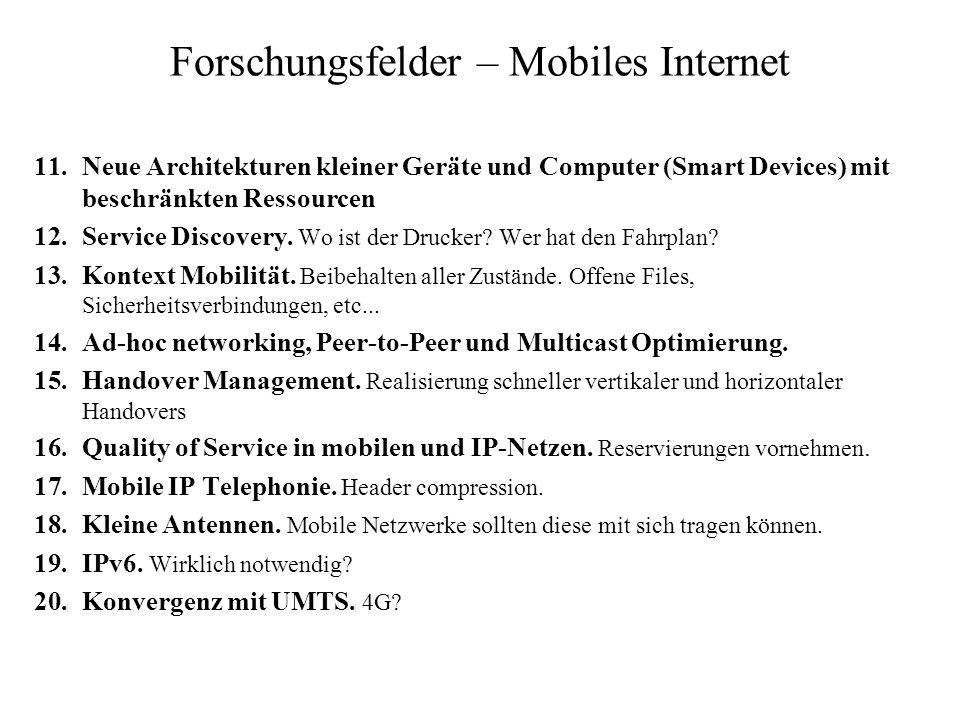 Forschungsfelder – Mobiles Internet 11.Neue Architekturen kleiner Geräte und Computer (Smart Devices) mit beschränkten Ressourcen 12.Service Discovery