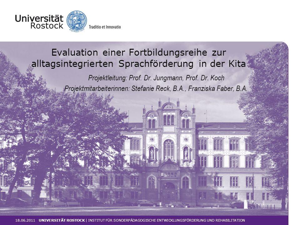 Evaluation einer Fortbildungsreihe zur alltagsintegrierten Sprachförderung in der Kita 18.06.2011 UNIVERSITÄT ROSTOCK | INSTITUT FÜR SONDERPÄDAGOGISCH
