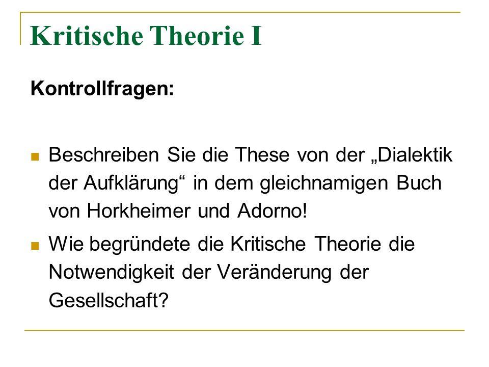 Kritische Theorie I Kontrollfragen: Beschreiben Sie die These von der Dialektik der Aufklärung in dem gleichnamigen Buch von Horkheimer und Adorno! Wi