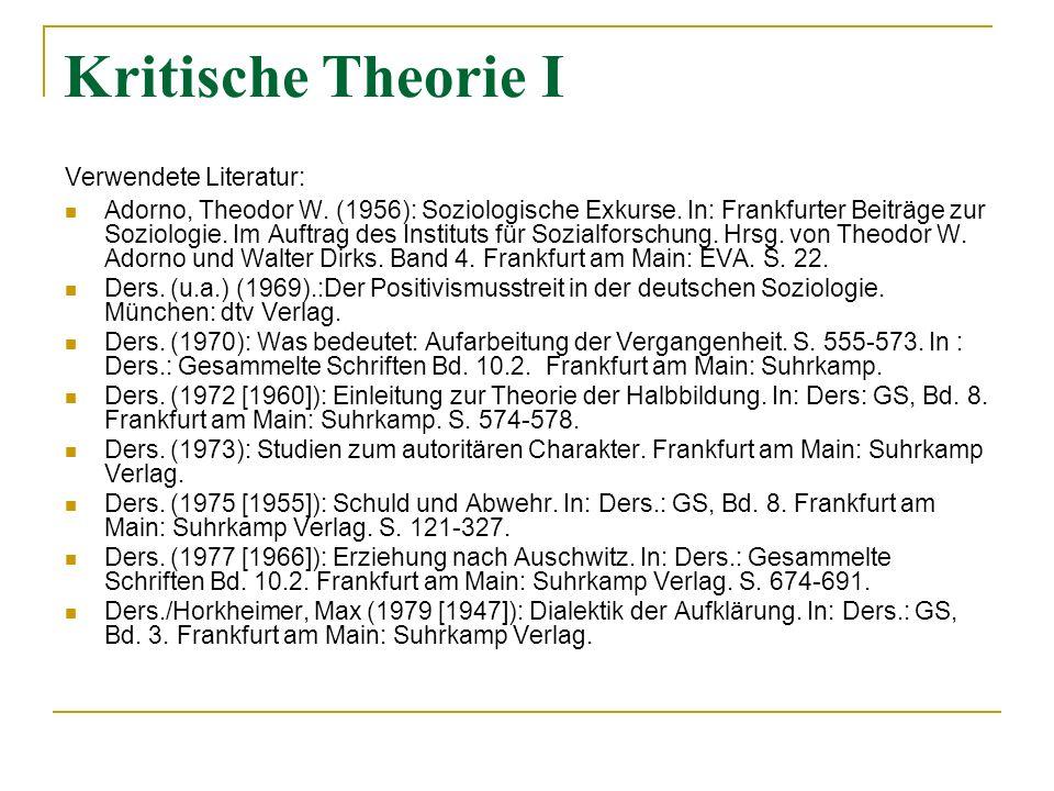 Kritische Theorie I Verwendete Literatur: Adorno, Theodor W. (1956): Soziologische Exkurse. In: Frankfurter Beiträge zur Soziologie. Im Auftrag des In