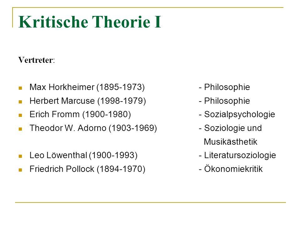 Kritische Theorie I Vertreter: Max Horkheimer (1895-1973)- Philosophie Herbert Marcuse (1998-1979)- Philosophie Erich Fromm (1900-1980)- Sozialpsychol
