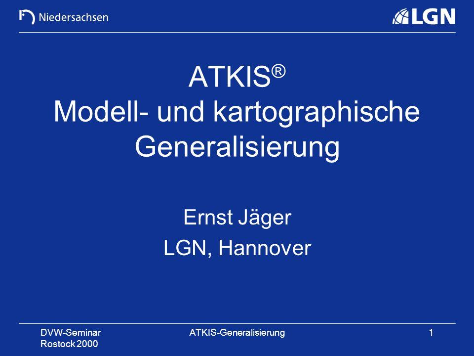 DVW-Seminar Rostock 2000 ATKIS-Generalisierung1 ATKIS ® Modell- und kartographische Generalisierung Ernst Jäger LGN, Hannover