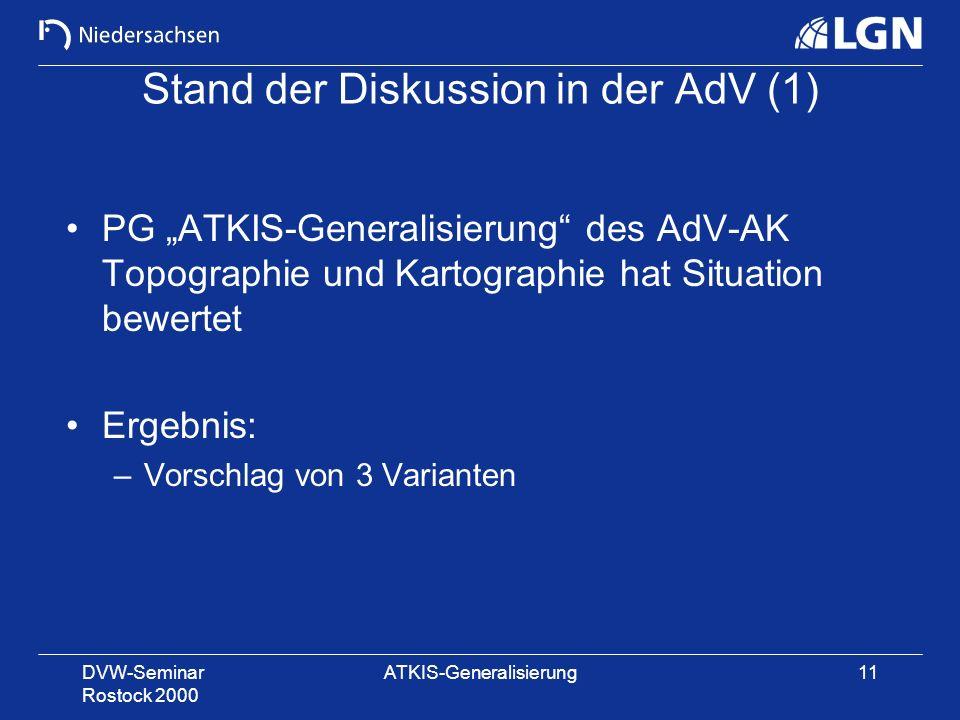 DVW-Seminar Rostock 2000 ATKIS-Generalisierung11 Stand der Diskussion in der AdV (1) PG ATKIS-Generalisierung des AdV-AK Topographie und Kartographie
