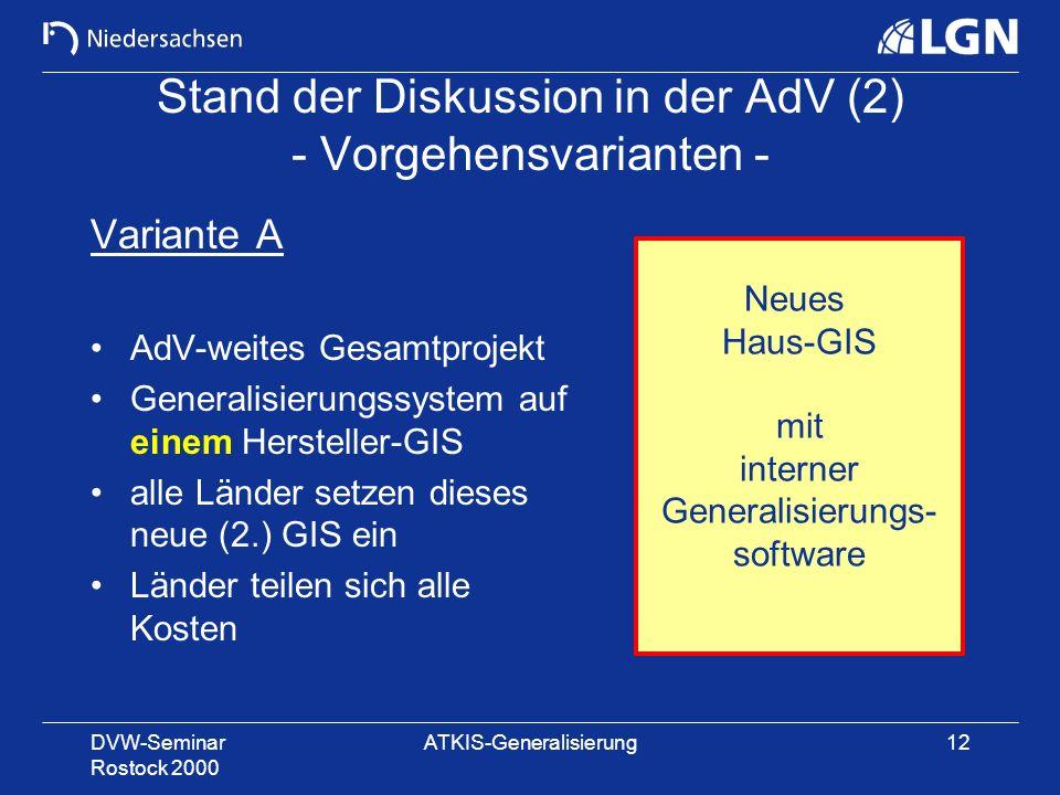 DVW-Seminar Rostock 2000 ATKIS-Generalisierung12 Stand der Diskussion in der AdV (2) - Vorgehensvarianten - Variante A AdV-weites Gesamtprojekt Genera
