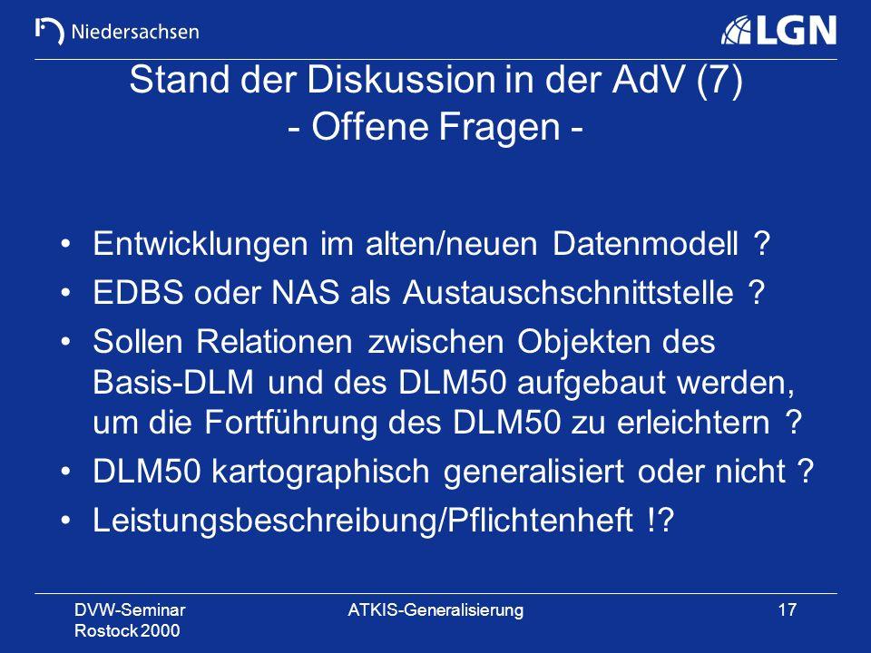 DVW-Seminar Rostock 2000 ATKIS-Generalisierung17 Stand der Diskussion in der AdV (7) - Offene Fragen - Entwicklungen im alten/neuen Datenmodell ? EDBS