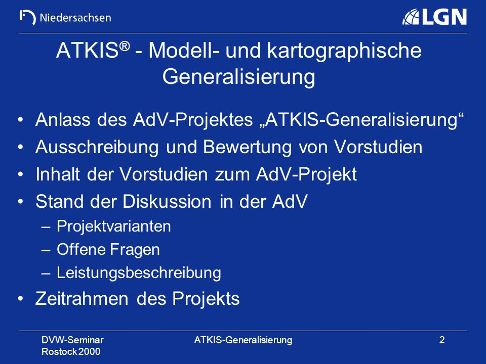 DVW-Seminar Rostock 2000 ATKIS-Generalisierung2 ATKIS ® - Modell- und kartographische Generalisierung Anlass des AdV-Projektes ATKIS-Generalisierung A