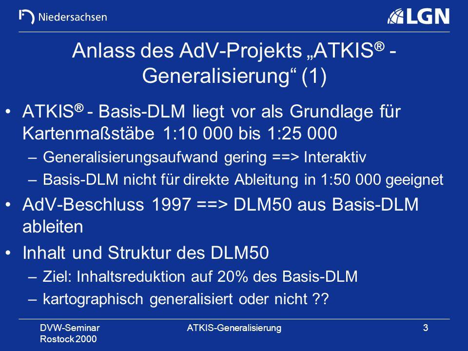 DVW-Seminar Rostock 2000 ATKIS-Generalisierung3 Anlass des AdV-Projekts ATKIS ® - Generalisierung (1) ATKIS ® - Basis-DLM liegt vor als Grundlage für
