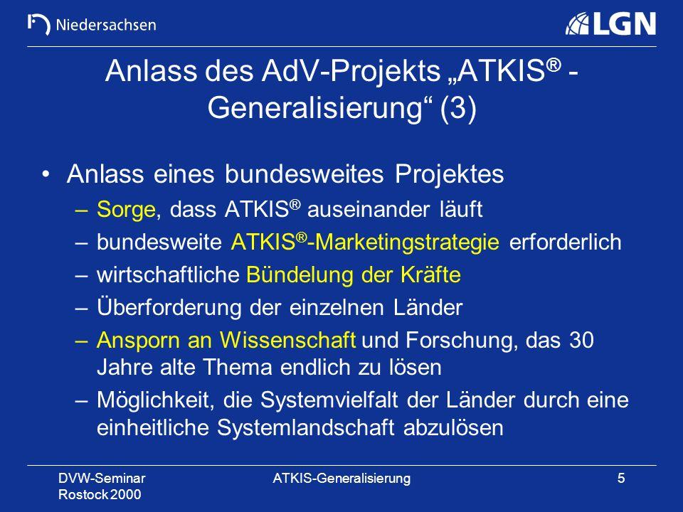 DVW-Seminar Rostock 2000 ATKIS-Generalisierung5 Anlass des AdV-Projekts ATKIS ® - Generalisierung (3) Anlass eines bundesweites Projektes –Sorge, dass